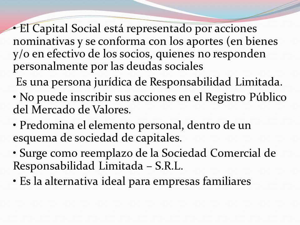 • El Capital Social está representado por acciones nominativas y se conforma con los aportes (en bienes y/o en efectivo de los socios, quienes no responden personalmente por las deudas sociales Es una persona jurídica de Responsabilidad Limitada.