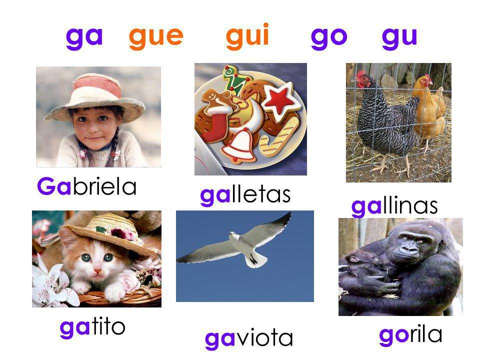 ga gue gui go gu Gabriela galletas gallinas gatito gorila gaviota