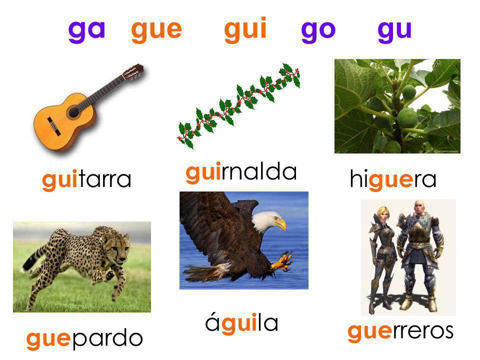 ga gue gui go gu guirnalda guitarra higuera águila guerreros guepardo