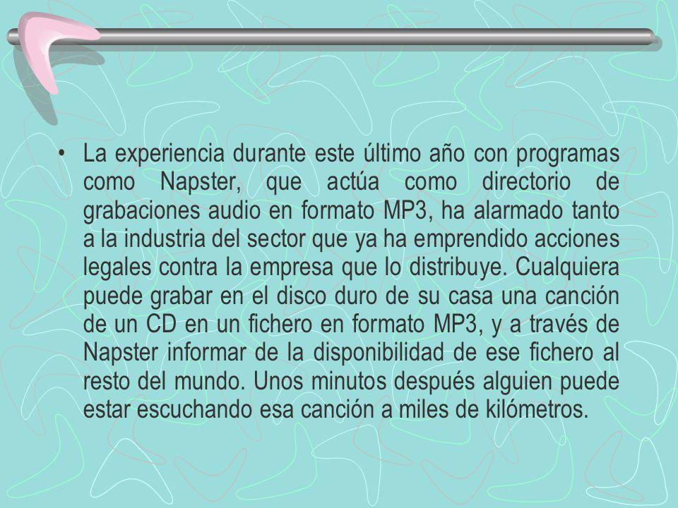 La experiencia durante este último año con programas como Napster, que actúa como directorio de grabaciones audio en formato MP3, ha alarmado tanto a la industria del sector que ya ha emprendido acciones legales contra la empresa que lo distribuye.