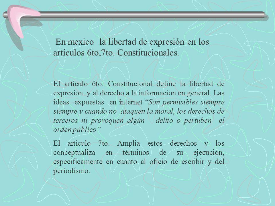 En mexico la libertad de expresión en los artículos 6to,7to