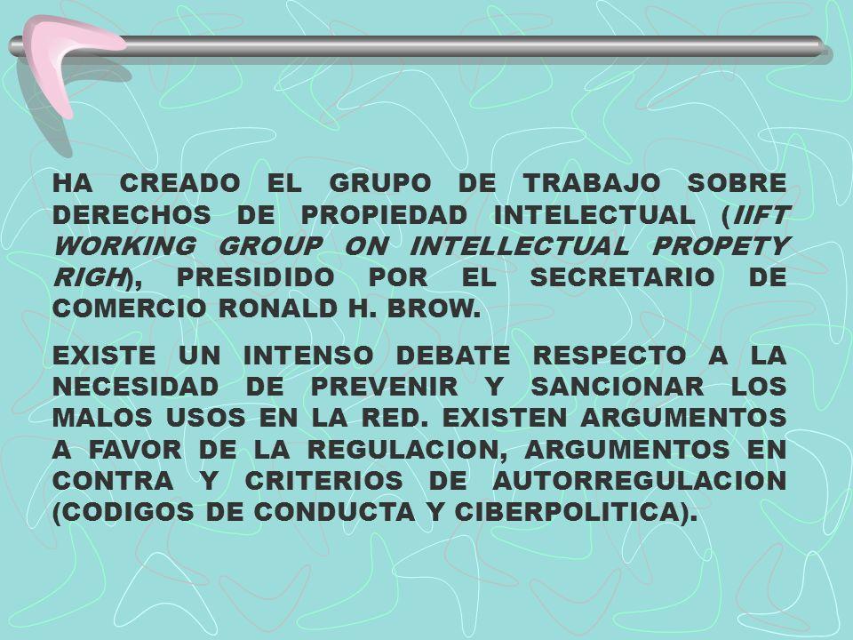 HA CREADO EL GRUPO DE TRABAJO SOBRE DERECHOS DE PROPIEDAD INTELECTUAL (IIFT WORKING GROUP ON INTELLECTUAL PROPETY RIGH), PRESIDIDO POR EL SECRETARIO DE COMERCIO RONALD H. BROW.
