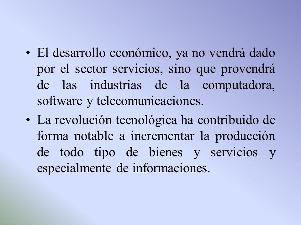 El desarrollo económico, ya no vendrá dado por el sector servicios, sino que provendrá de las industrias de la computadora, software y telecomunicaciones.