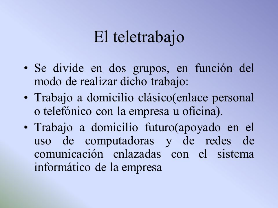 El teletrabajo Se divide en dos grupos, en función del modo de realizar dicho trabajo: