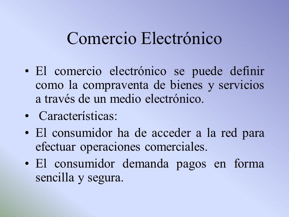 Comercio Electrónico El comercio electrónico se puede definir como la compraventa de bienes y servicios a través de un medio electrónico.