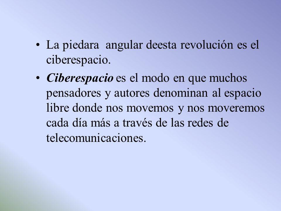La piedara angular deesta revolución es el ciberespacio.