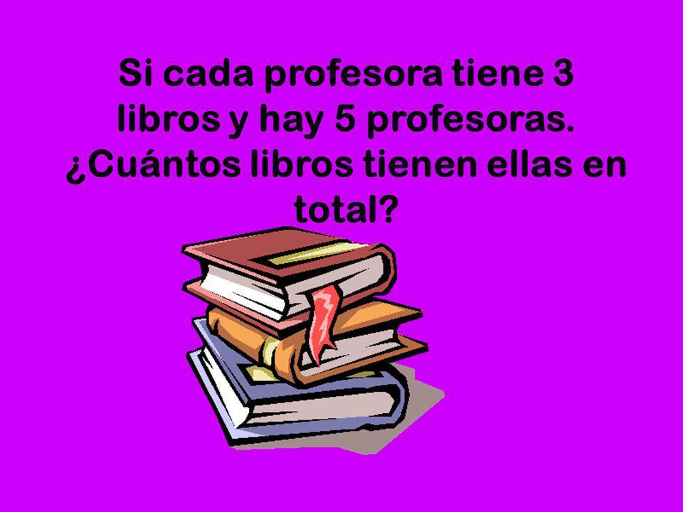 Si cada profesora tiene 3 libros y hay 5 profesoras