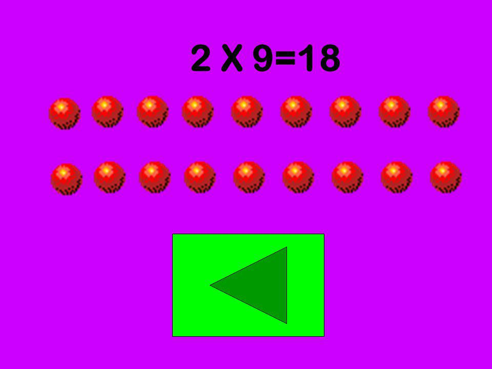 2 X 9=18