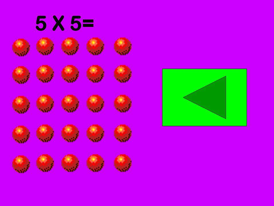 5 X 5=