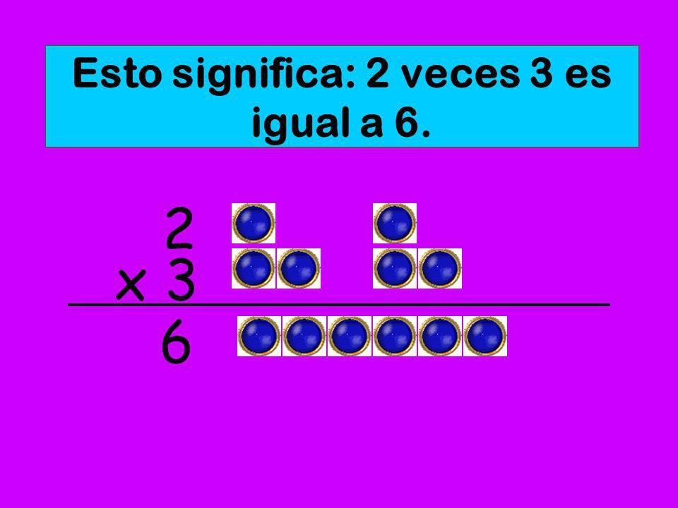 Esto significa: 2 veces 3 es igual a 6.