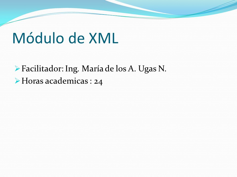 Módulo de XML Facilitador: Ing. María de los A. Ugas N.