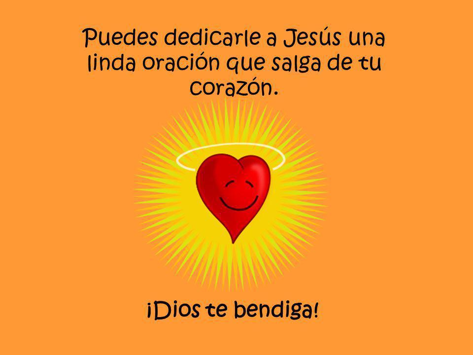 Puedes dedicarle a Jesús una linda oración que salga de tu corazón.