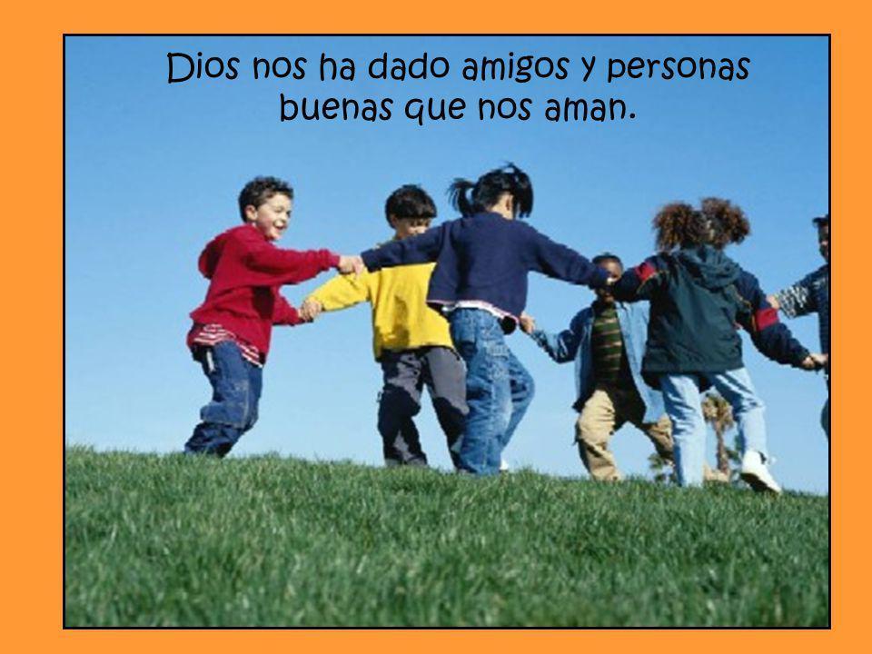 Dios nos ha dado amigos y personas buenas que nos aman.