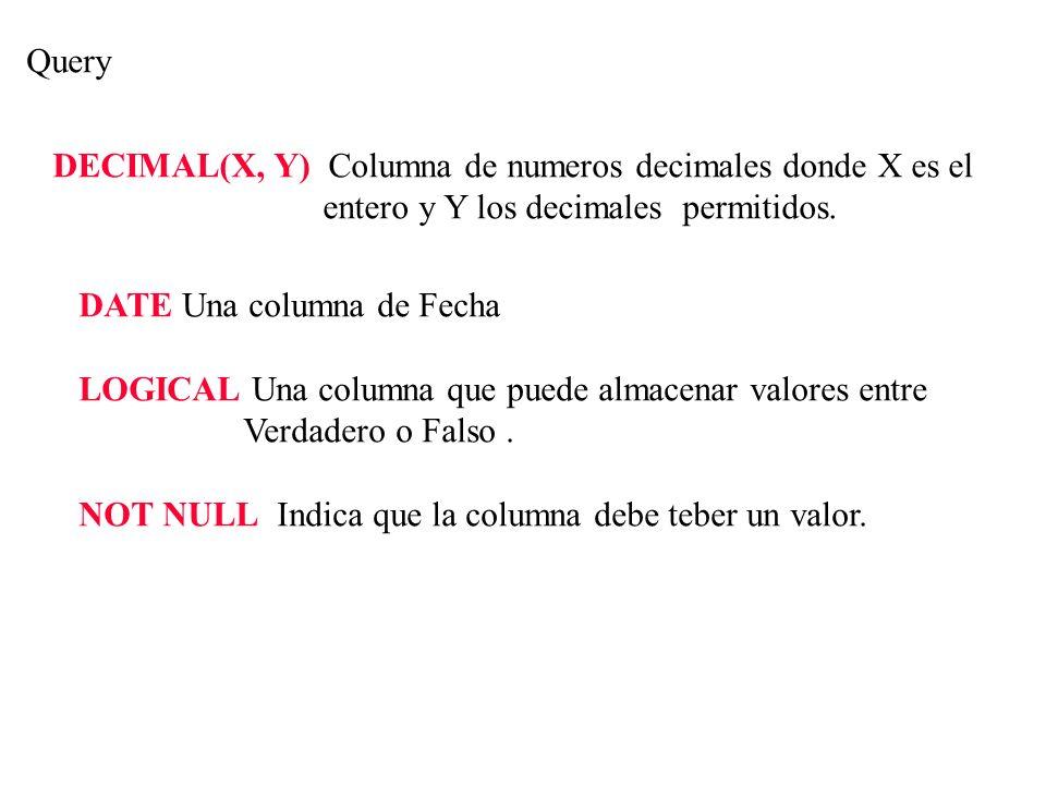 Query DECIMAL(X, Y) Columna de numeros decimales donde X es el. entero y Y los decimales permitidos.