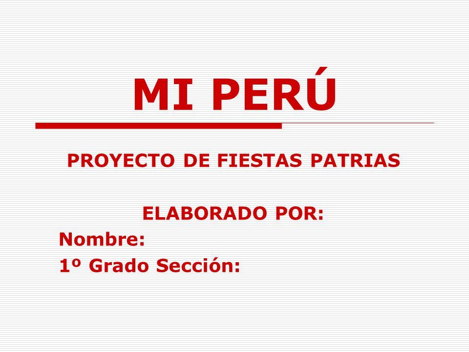 PROYECTO DE FIESTAS PATRIAS ELABORADO POR: Nombre: 1º Grado Sección: