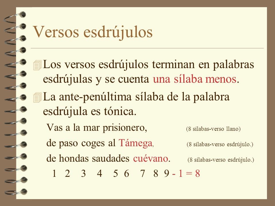Versos esdrújulos Los versos esdrújulos terminan en palabras esdrújulas y se cuenta una sílaba menos.