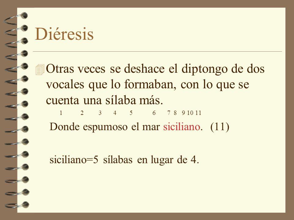 Diéresis Otras veces se deshace el diptongo de dos vocales que lo formaban, con lo que se cuenta una sílaba más.
