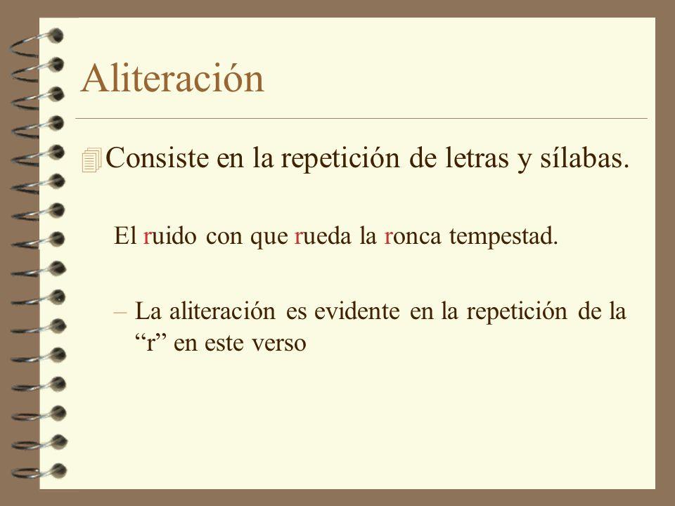 Aliteración Consiste en la repetición de letras y sílabas.