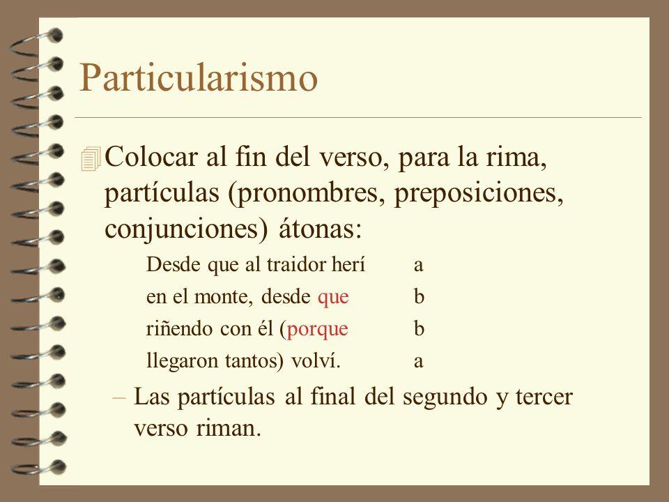 Particularismo Colocar al fin del verso, para la rima, partículas (pronombres, preposiciones, conjunciones) átonas: