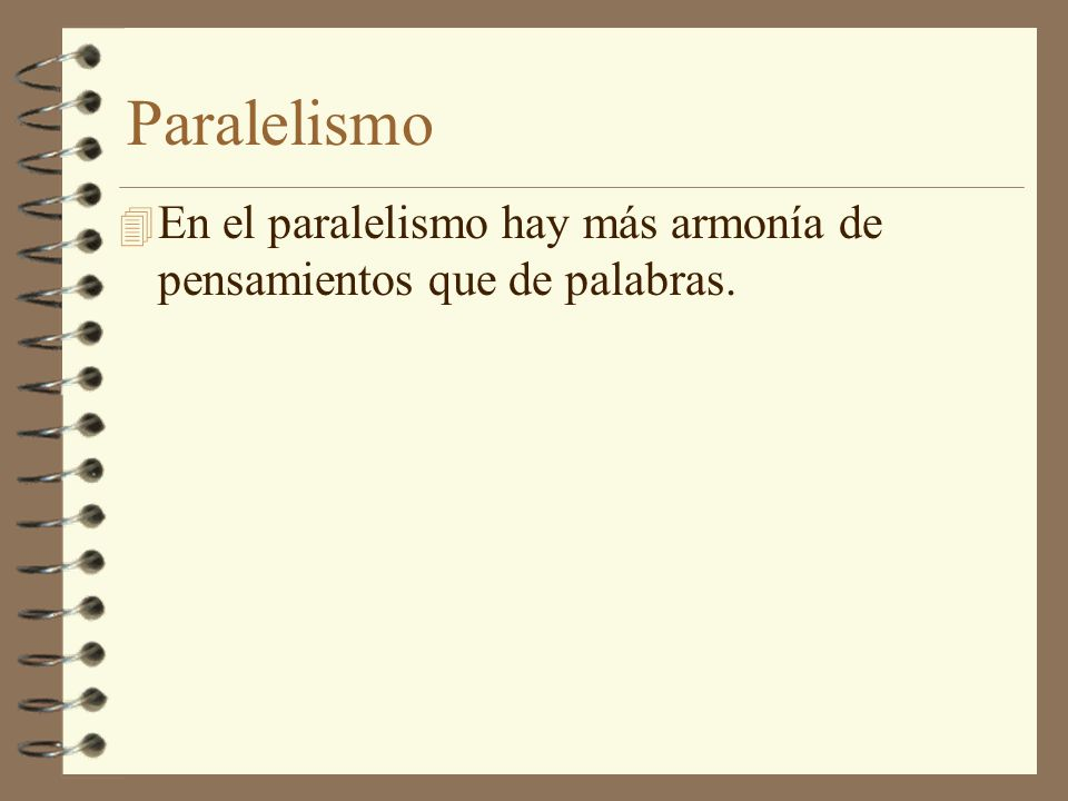 Paralelismo En el paralelismo hay más armonía de pensamientos que de palabras.