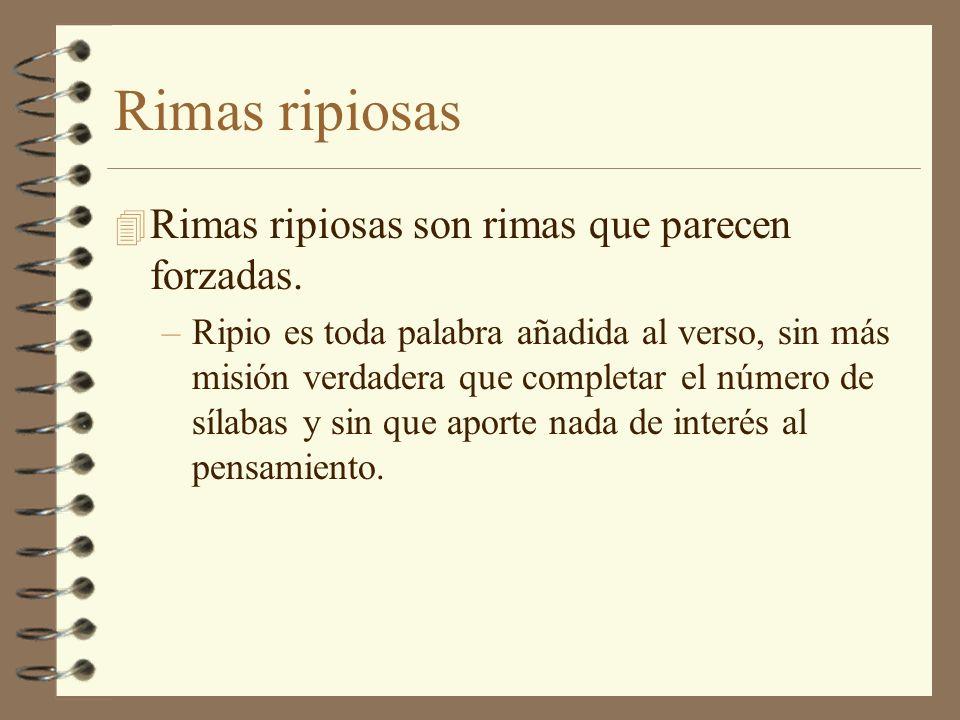 Rimas ripiosas Rimas ripiosas son rimas que parecen forzadas.
