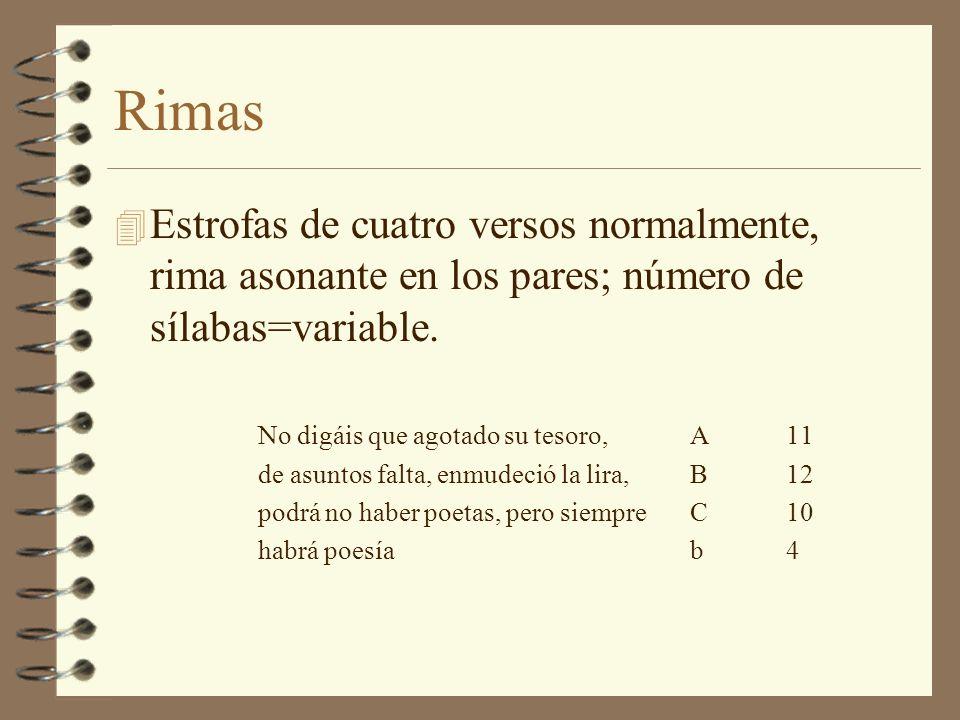 Rimas Estrofas de cuatro versos normalmente, rima asonante en los pares; número de sílabas=variable.