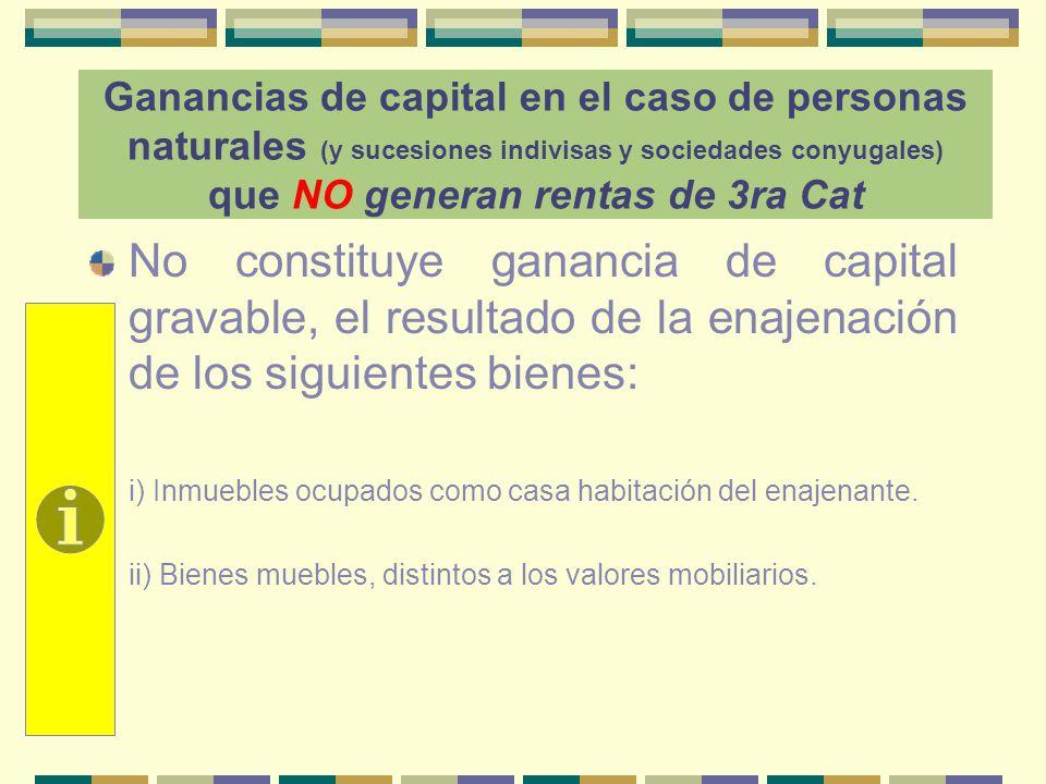 Ganancias de capital en el caso de personas naturales (y sucesiones indivisas y sociedades conyugales) que NO generan rentas de 3ra Cat
