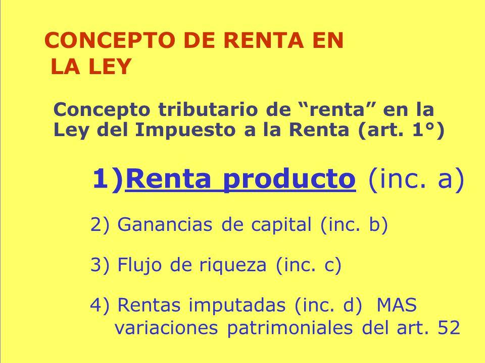 Renta producto (inc. a) CONCEPTO DE RENTA EN LA LEY