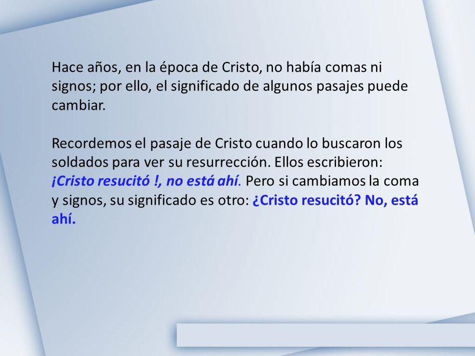 Hace años, en la época de Cristo, no había comas ni signos; por ello, el significado de algunos pasajes puede cambiar.
