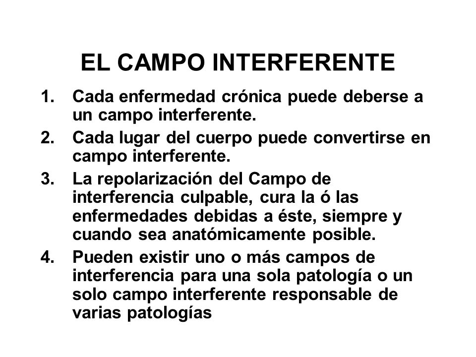 EL CAMPO INTERFERENTE Cada enfermedad crónica puede deberse a un campo interferente. Cada lugar del cuerpo puede convertirse en campo interferente.