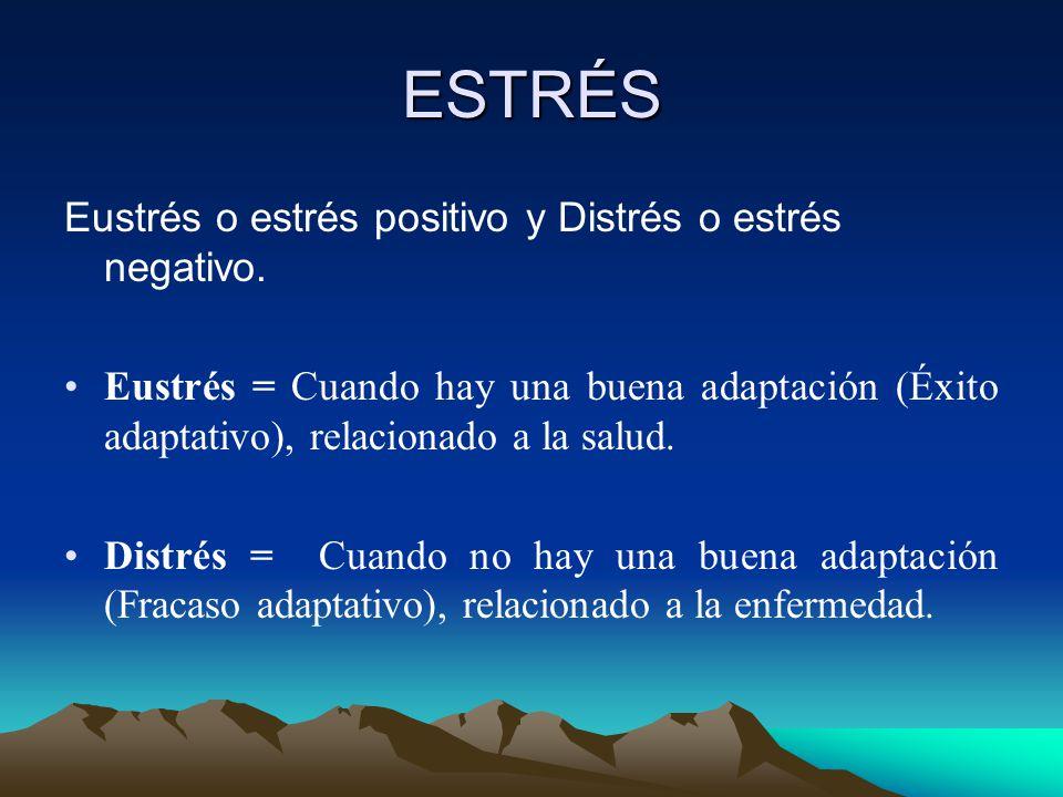 ESTRÉS Eustrés o estrés positivo y Distrés o estrés negativo.