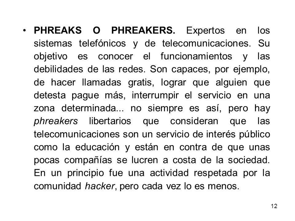 PHREAKS O PHREAKERS. Expertos en los sistemas telefónicos y de telecomunicaciones.