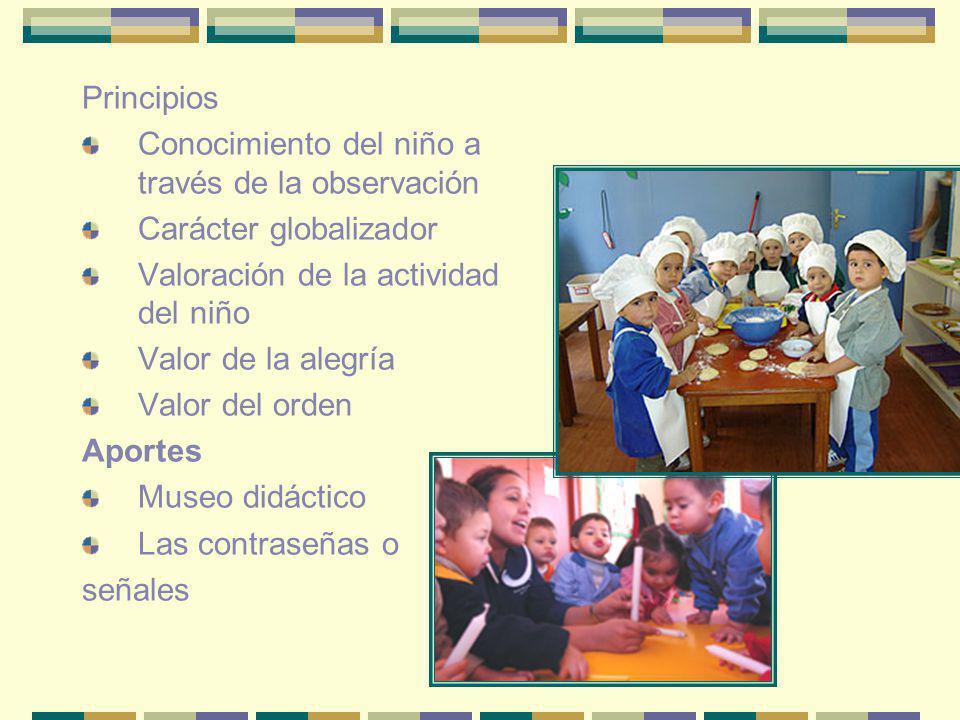Principios Conocimiento del niño a través de la observación. Carácter globalizador. Valoración de la actividad del niño.