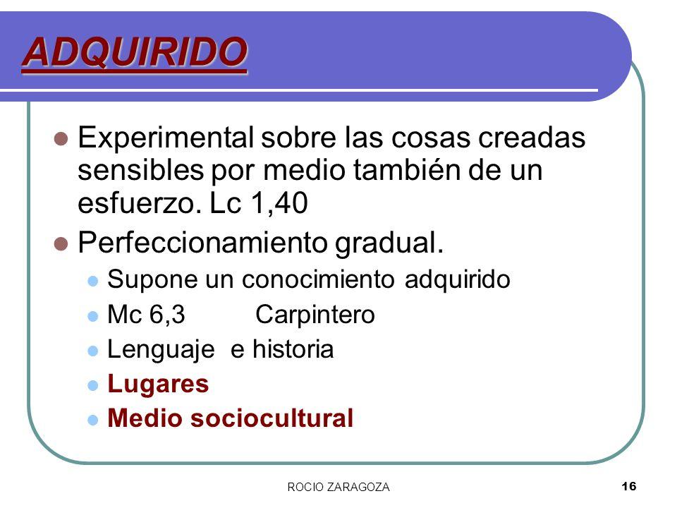 ADQUIRIDO Experimental sobre las cosas creadas sensibles por medio también de un esfuerzo. Lc 1,40.