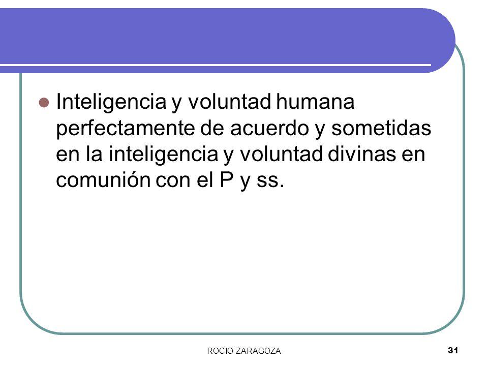 Inteligencia y voluntad humana perfectamente de acuerdo y sometidas en la inteligencia y voluntad divinas en comunión con el P y ss.