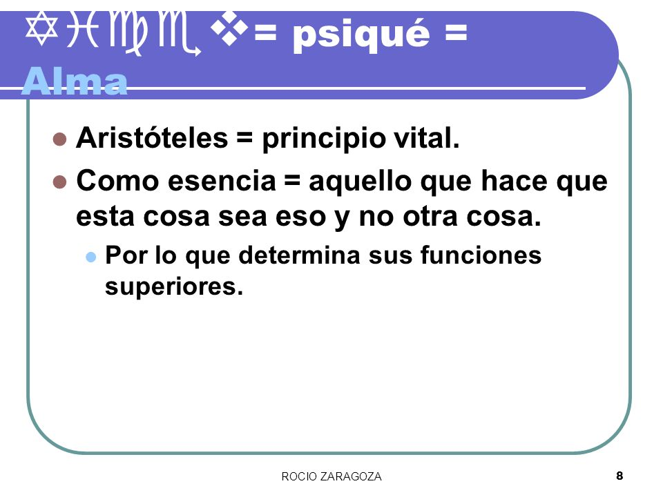 Yicev= psiqué = Alma Aristóteles = principio vital.
