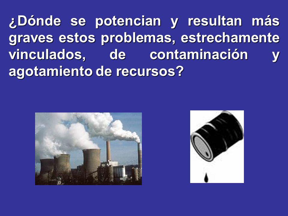 ¿Dónde se potencian y resultan más graves estos problemas, estrechamente vinculados, de contaminación y agotamiento de recursos