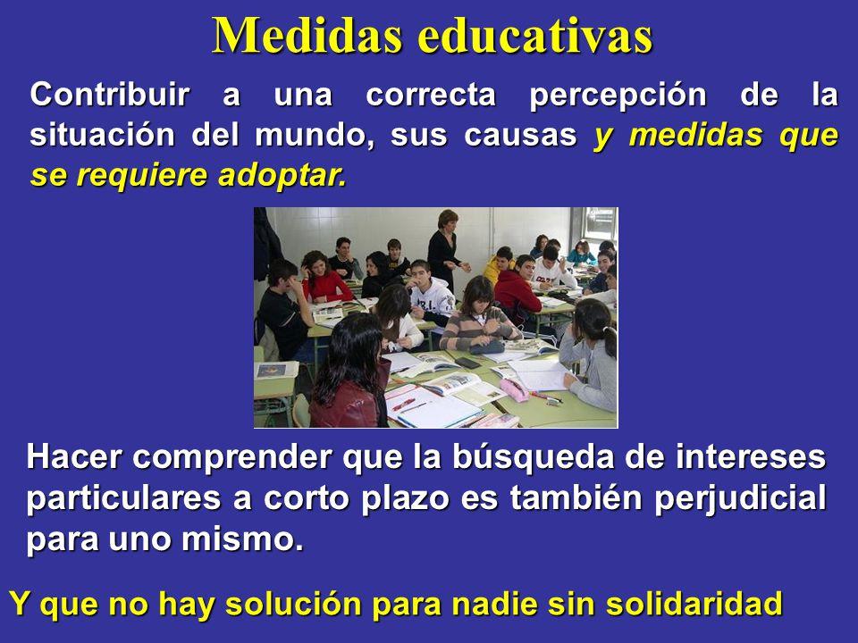 Medidas educativas Contribuir a una correcta percepción de la situación del mundo, sus causas y medidas que se requiere adoptar.