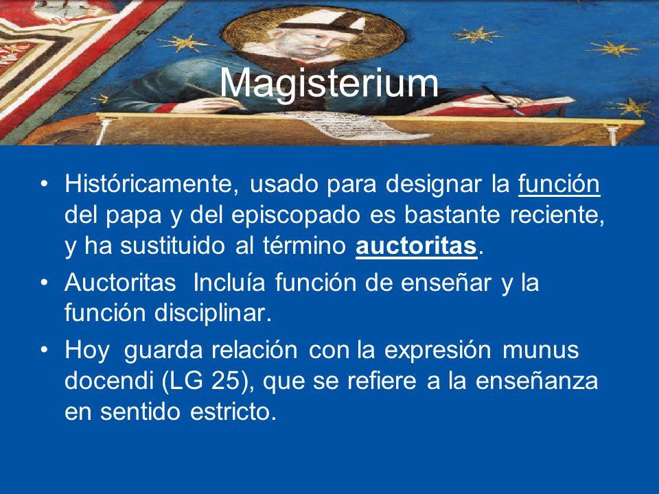 Magisterium Históricamente, usado para designar la función del papa y del episcopado es bastante reciente, y ha sustituido al término auctoritas.