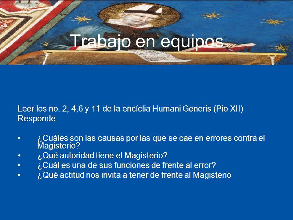 Trabajo en equipos Leer los no. 2, 4,6 y 11 de la encíclia Humani Generis (Pio XII) Responde.