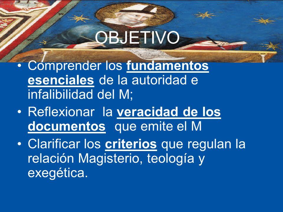 OBJETIVO Comprender los fundamentos esenciales de la autoridad e infalibilidad del M; Reflexionar la veracidad de los documentos que emite el M.