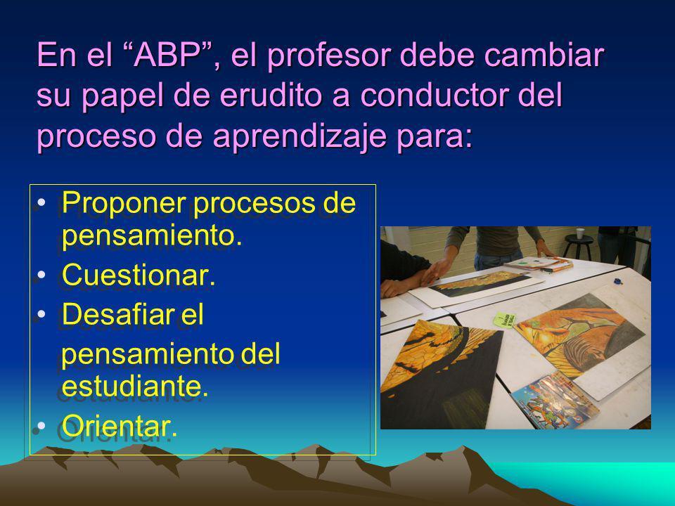 En el ABP , el profesor debe cambiar su papel de erudito a conductor del proceso de aprendizaje para: