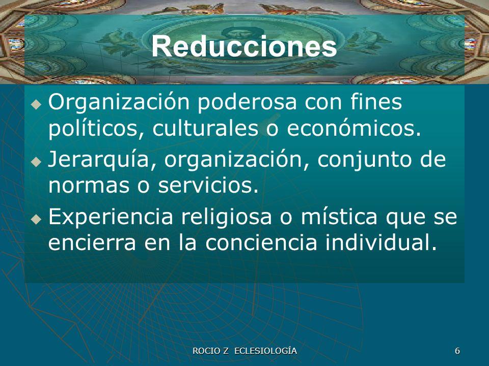 Reducciones Organización poderosa con fines políticos, culturales o económicos. Jerarquía, organización, conjunto de normas o servicios.