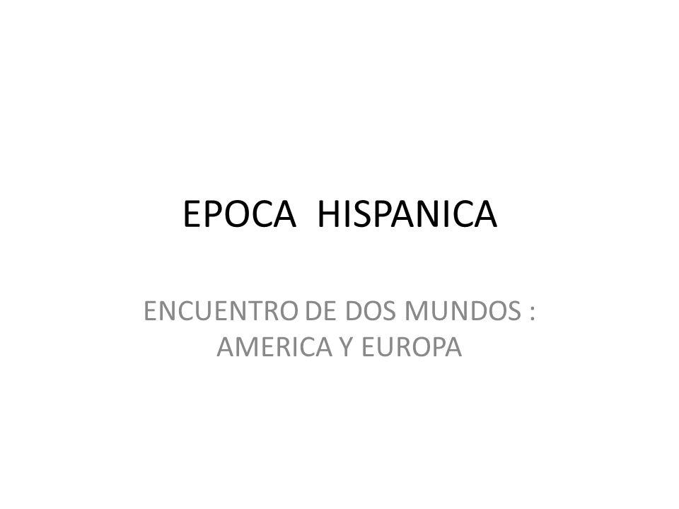 ENCUENTRO DE DOS MUNDOS : AMERICA Y EUROPA