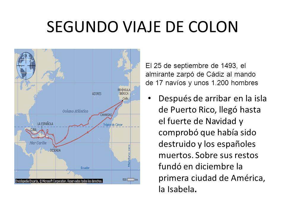 SEGUNDO VIAJE DE COLON El 25 de septiembre de 1493, el almirante zarpó de Cádiz al mando de 17 navíos y unos 1.200 hombres.