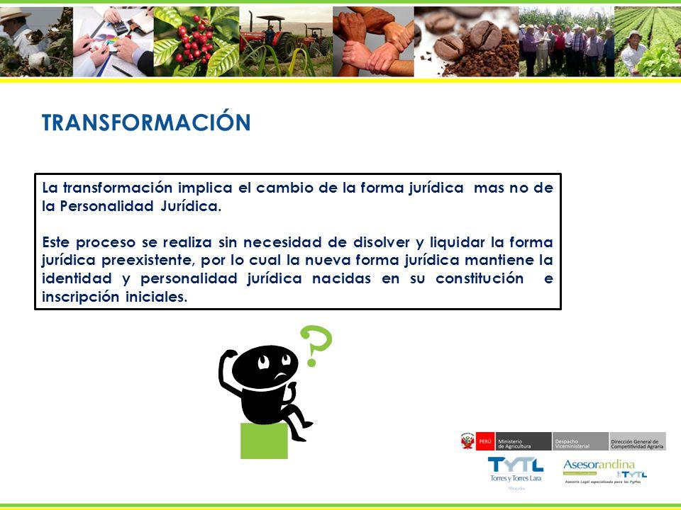 TRANSFORMACIÓN La transformación implica el cambio de la forma jurídica mas no de la Personalidad Jurídica.