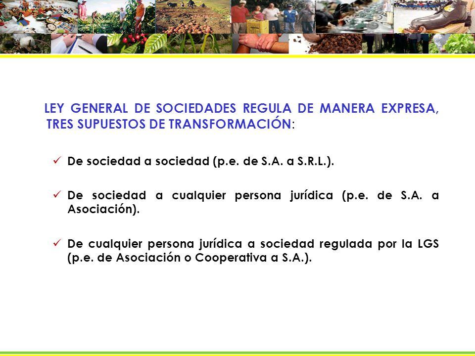 LEY GENERAL DE SOCIEDADES REGULA DE MANERA EXPRESA, TRES SUPUESTOS DE TRANSFORMACIÓN: