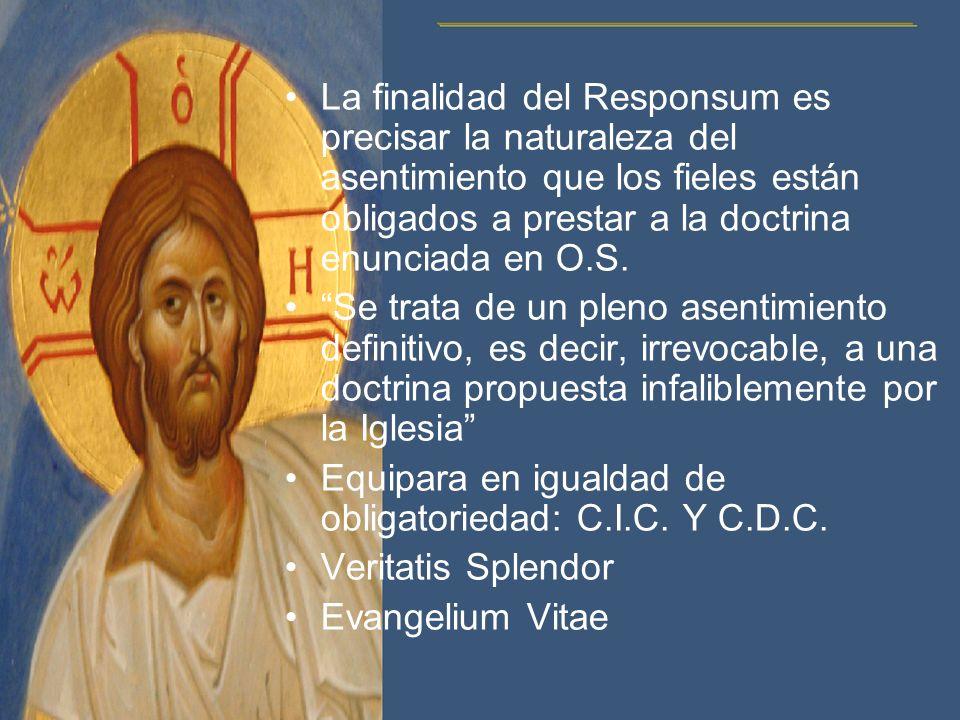 La finalidad del Responsum es precisar la naturaleza del asentimiento que los fieles están obligados a prestar a la doctrina enunciada en O.S.