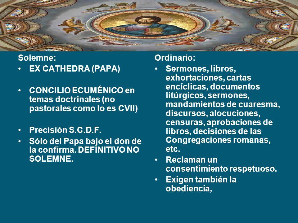 Solemne: EX CATHEDRA (PAPA) CONCILIO ECUMÉNICO en temas doctrinales (no pastorales como lo es CVII)
