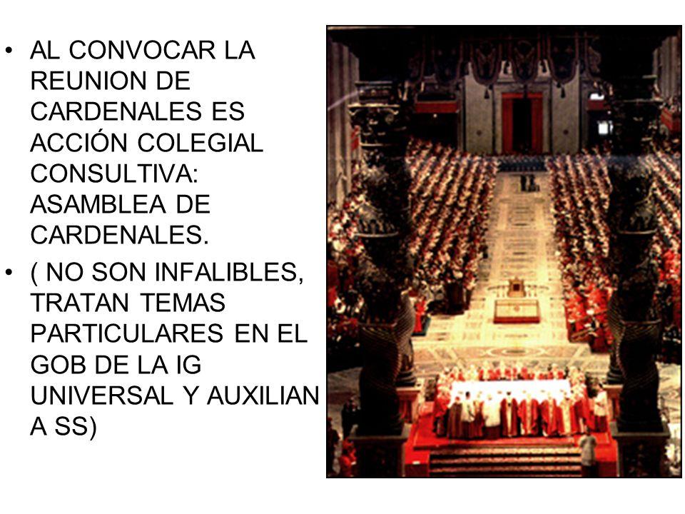 AL CONVOCAR LA REUNION DE CARDENALES ES ACCIÓN COLEGIAL CONSULTIVA: ASAMBLEA DE CARDENALES.